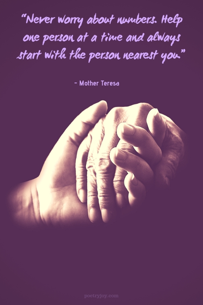 """one - Mother Teresa quote - """"Never worry about numbers. Help one person at a time and always start with the person nearest you."""" @poetryjoy.com"""