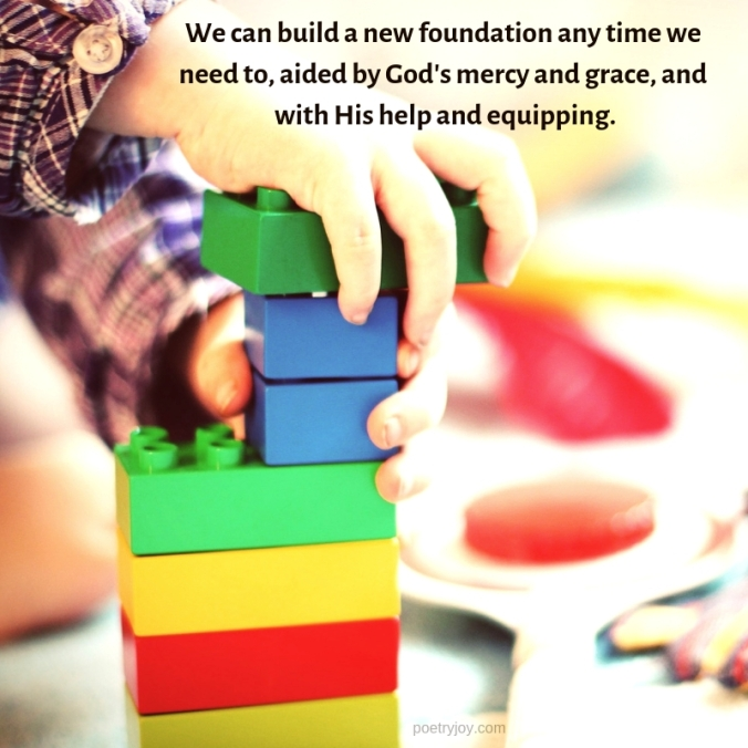 build - building a new foundation with God quote (C)joylenton @poetryjoy.com