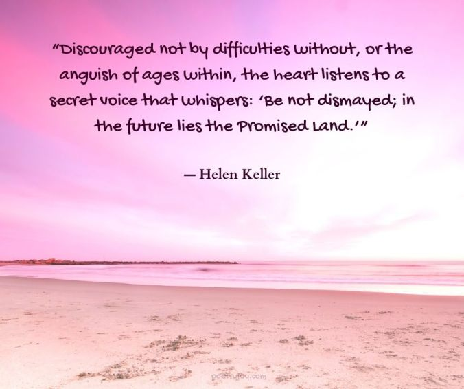 "courage - ""Discouraged not by difficulties without, or the anguish of ages within quote - Helen Keller @poetryjoy.com"